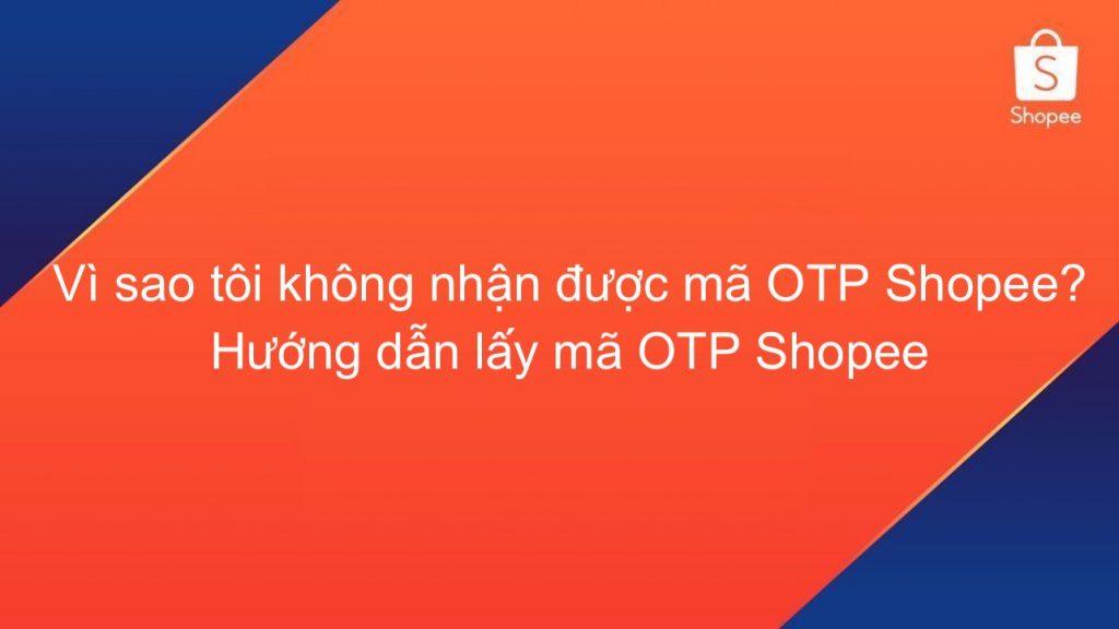 Hướng dẫn lấy mã OTP Shopee