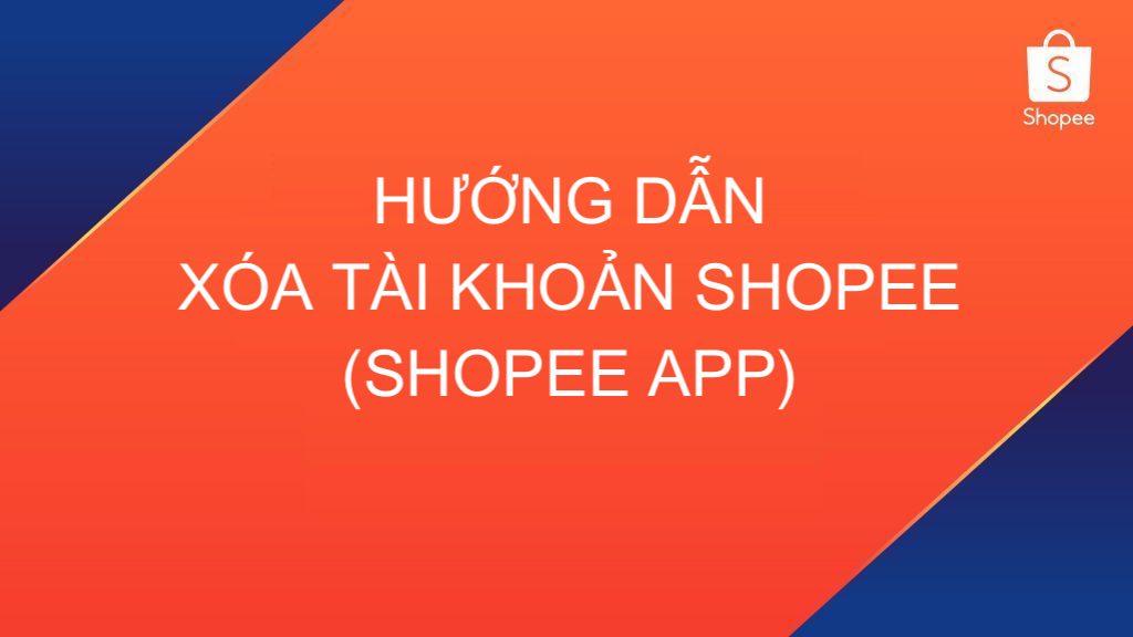 Hướng dẫn xóa tài khoản Shopee trên Shopee App