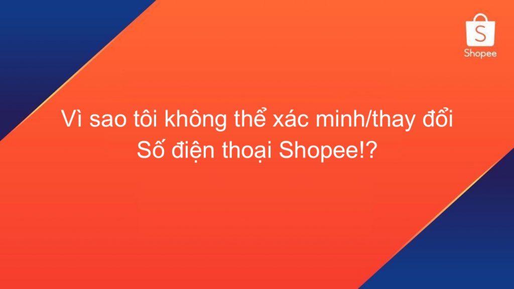 Vì sao tôi không thể xác minh / thay đổi số điện thoại Shopee
